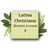 Latina Christiana Level 2 - Review Lesson B