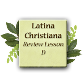 Latina Christiana Level 2 - Review Lesson D